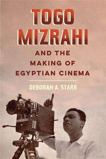 "Deborah Starr book cover: ""Togo Mizrahi and the Making of Egyptian Cinema"""